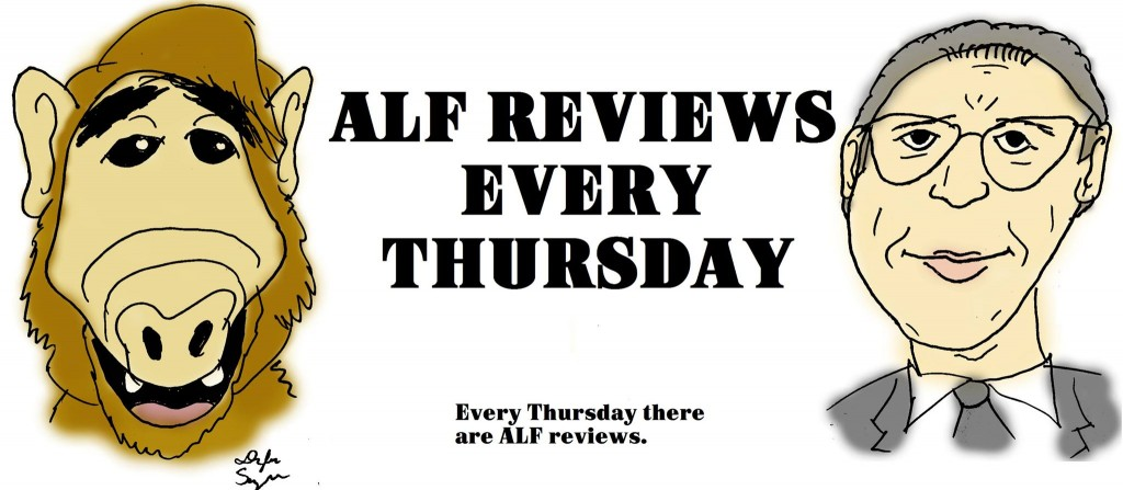 ALF Reviews!  Every Thursday!  Unless I forget!
